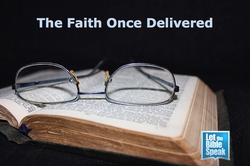The Faith Once Delivered (The Text) - LET THE BIBLE SPEAK TV with Kevin Presley